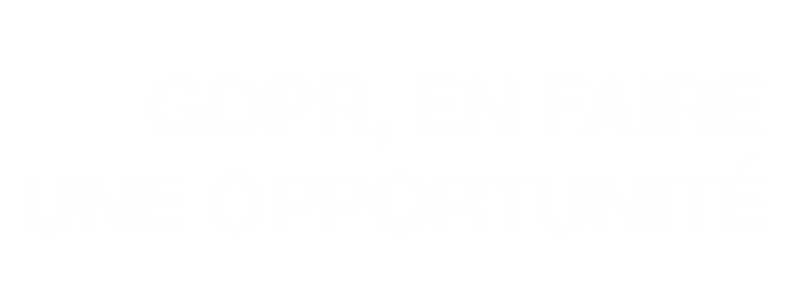 Events | GDPR – Comment faire d'une contrainte une opportunité