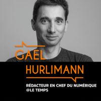 Gael Hurlimann, Rédacteur en chef du numérique @Le Temps - #BMG6