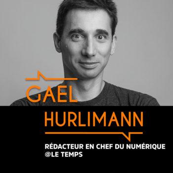 Gael Hurlimann, Rédacteur en chef du numérique @Le Temps – #BMG6