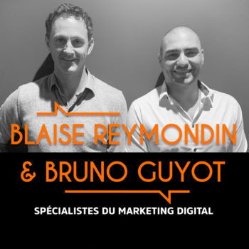 Blaise Reymondin & Bruno Guyot, Spécialistes en Marketing Digital – #BMG11
